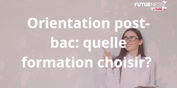 Orientation post-bac : quelle formation choisir ?